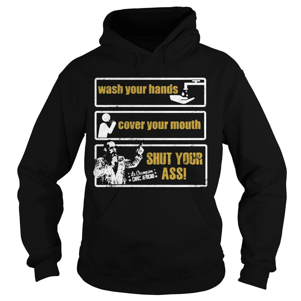 Chris Jericho Wash Your Hands Cover Your Mouth Shut Your Ass Hoodie