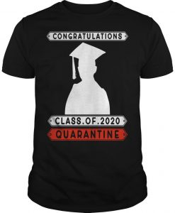 Congratulations Quarantined Class Of 2020 Shirt