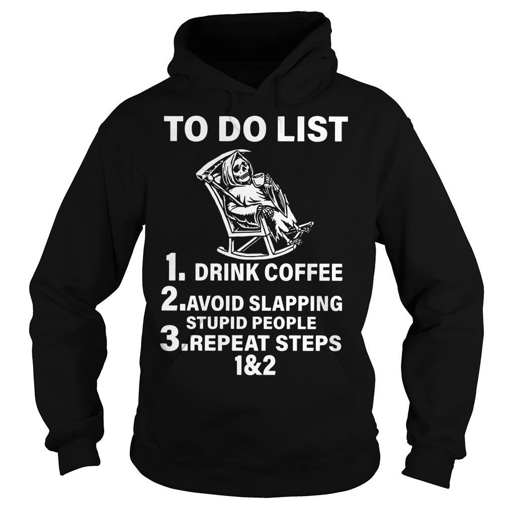 Death To Do List Drink Coffee Avoid Slapping Stupid People Repeat Steps 1 And 2 Hoodie