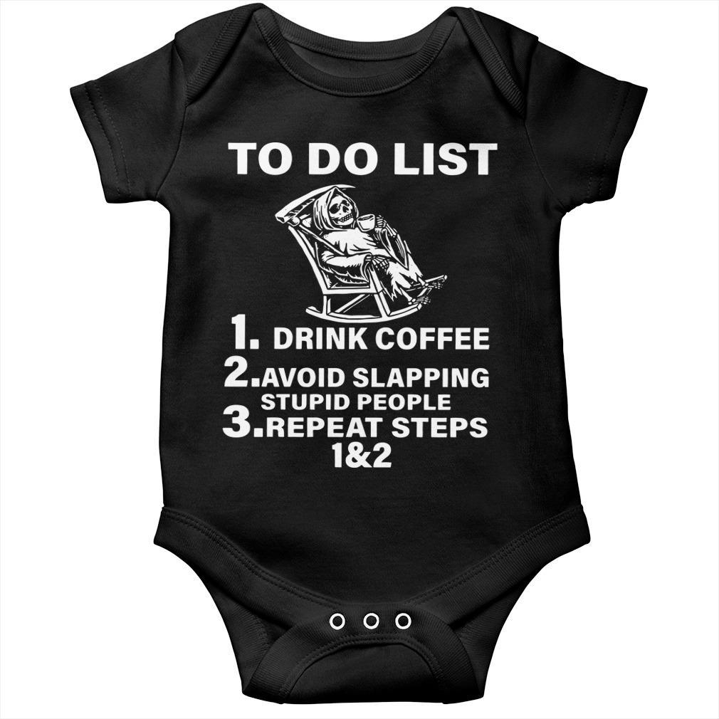 Death To Do List Drink Coffee Avoid Slapping Stupid People Repeat Steps 1 And 2 Longsleeve