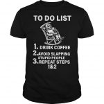 Death To Do List Drink Coffee Avoid Slapping Stupid People Repeat Steps 1 And 2 Shirt