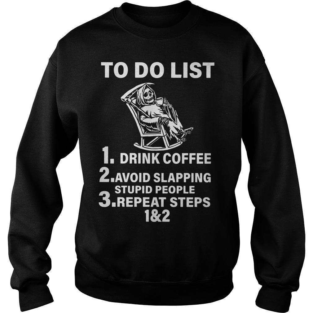 Death To Do List Drink Coffee Avoid Slapping Stupid People Repeat Steps 1 And 2 Sweater