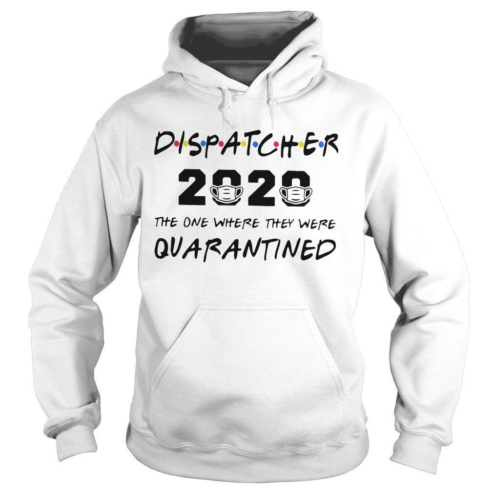 Dispatcher 2020 The One Where They Were Quarantined Hoodie