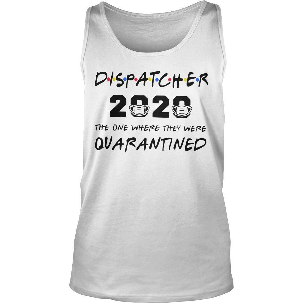 Dispatcher 2020 The One Where They Were Quarantined Tank Top