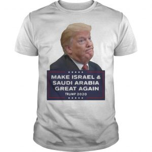 Donald Trump Make Israel And Saudi Arabia Great Again 2020 Shirt