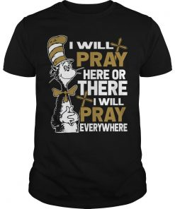 Dr Seuss I Will Pray Here Or There I Will Pray Everywhere Shirt