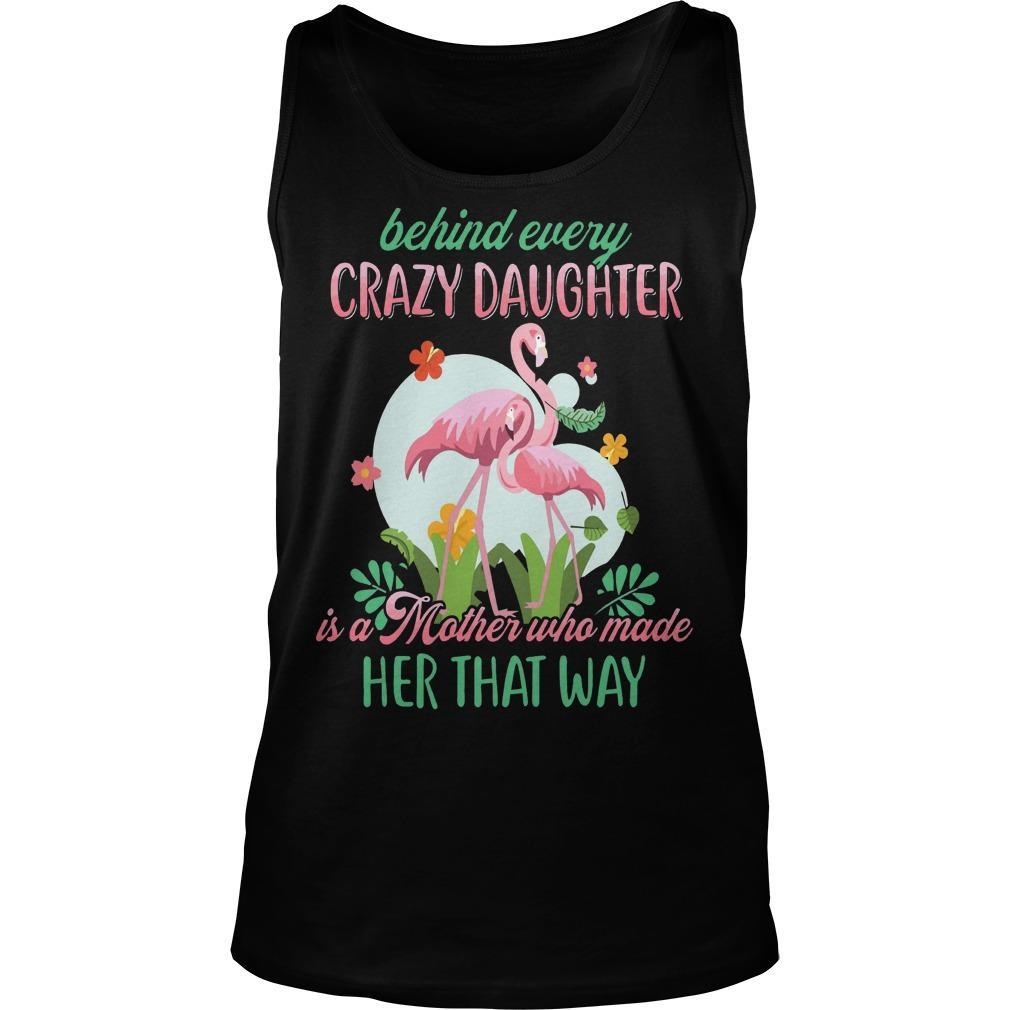 Flamingo Behind Every Crazy Daughter Is A Mother Who Made Her That Way Tank Top