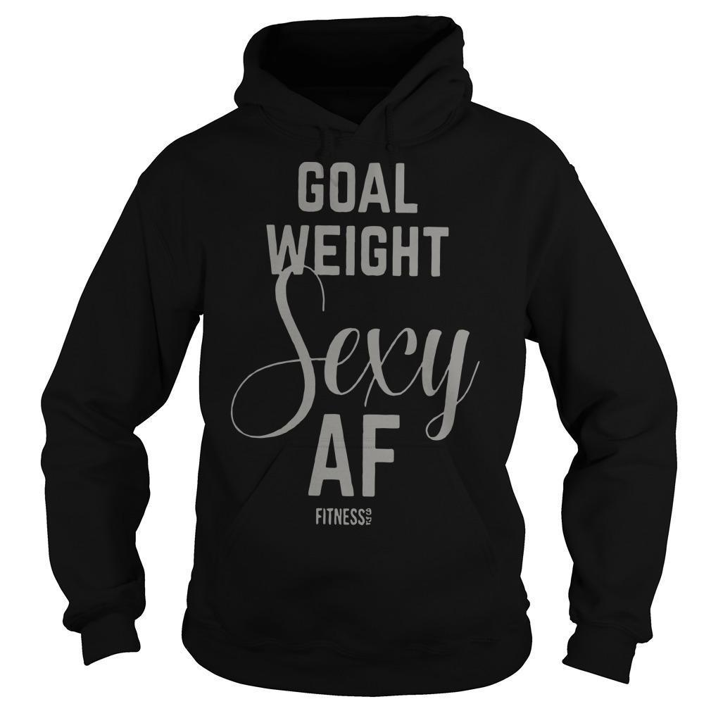 Goal Weight Sexy Af Hoodie