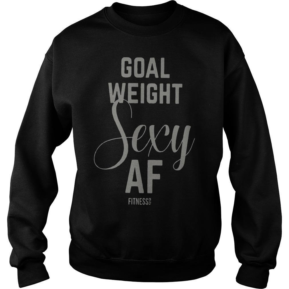 Goal Weight Sexy Af Sweater