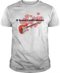 Guitar @iLoveYouRodman Shirt