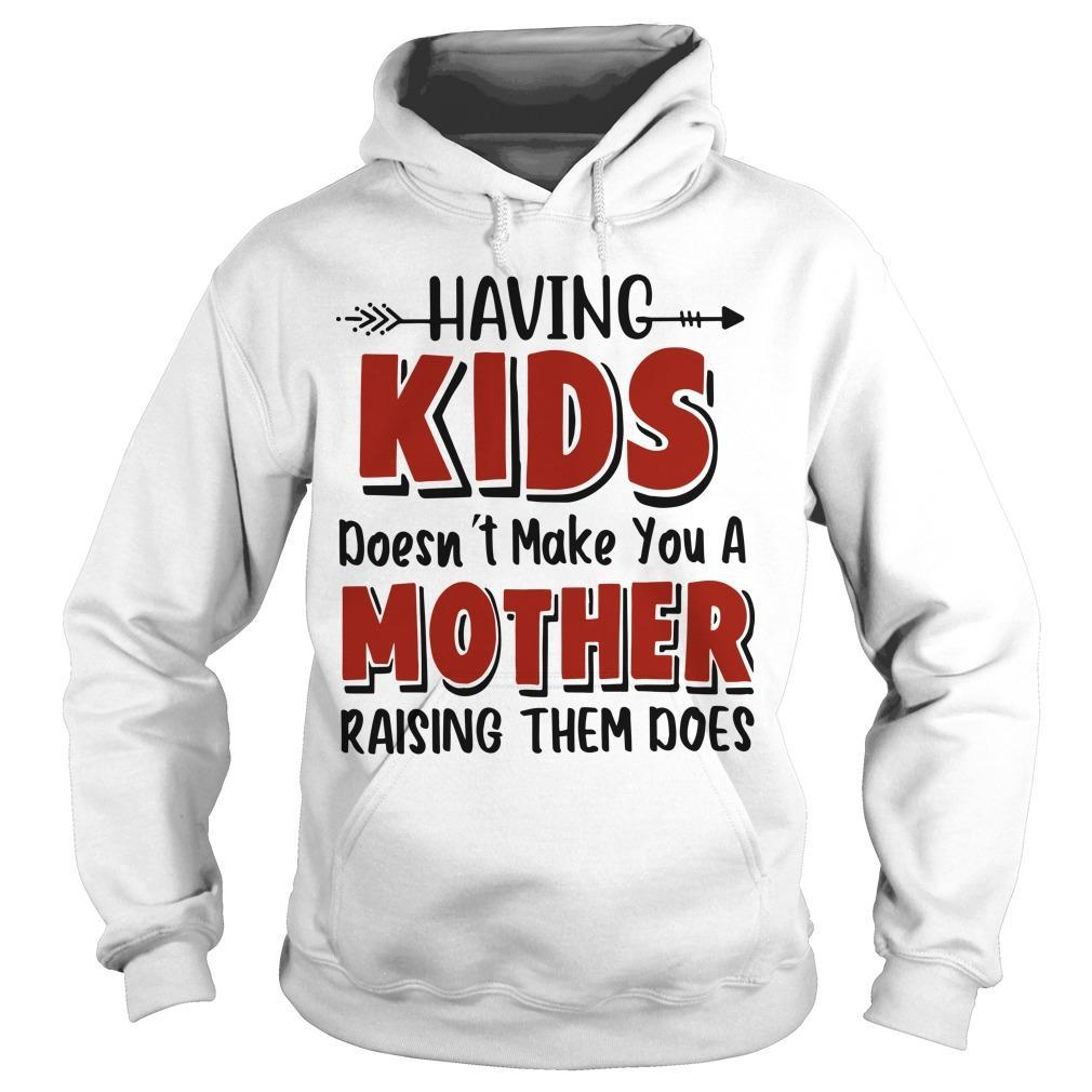 Having Kids Doesn't Make You A Mother Raising Them Does Hoodie
