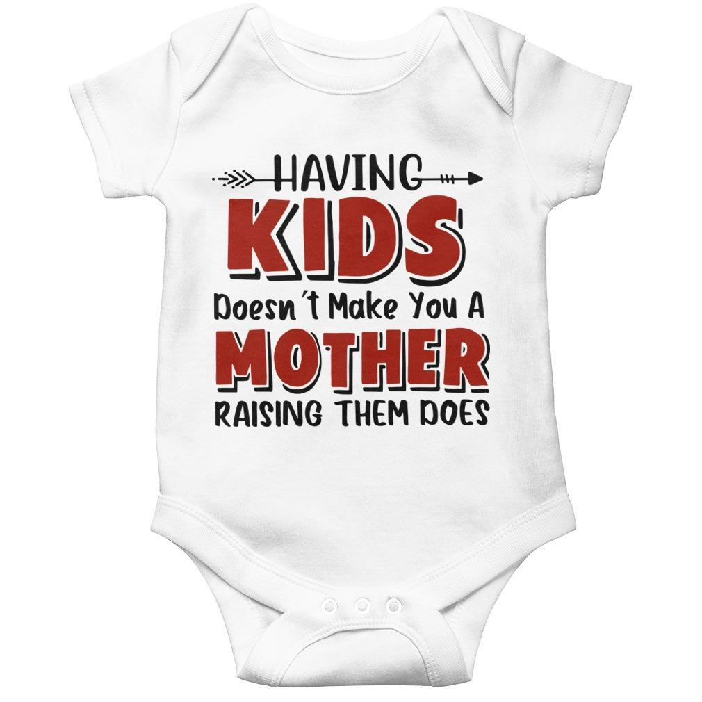 Having Kids Doesn't Make You A Mother Raising Them Does Longsleeve