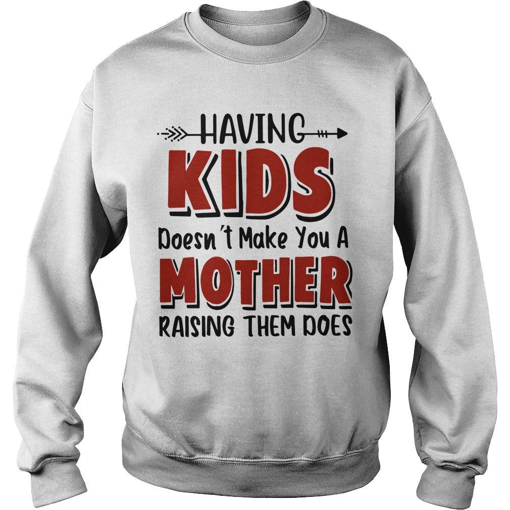Having Kids Doesn't Make You A Mother Raising Them Does Sweater