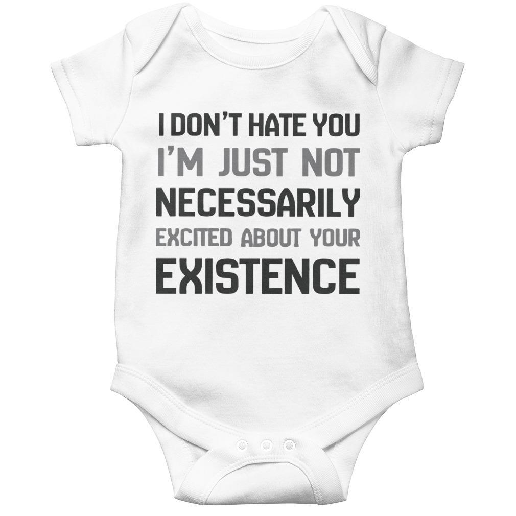 I Don't Hate You I'm Just Not Necessarily Excited About Your Existence Longsleeve