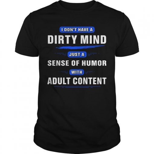 I Don't Have A Dirty Mind Just A Sense Of Humor With Adult Content Shirt