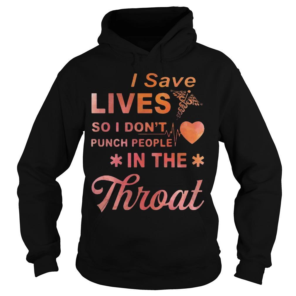 I Save Lives So I Don't Punch People In The Throat Hoodie