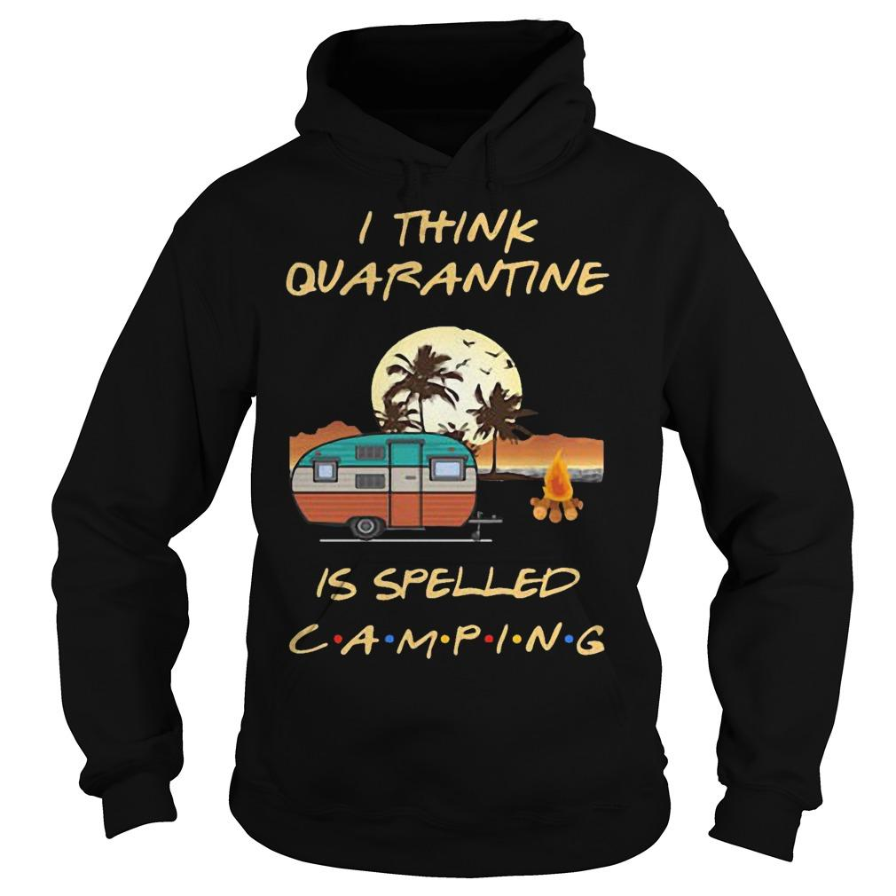 I Think Quarantine Is Spelled Camping Hoodie