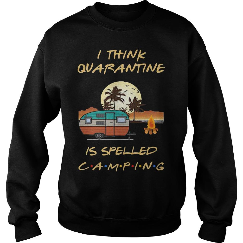 I Think Quarantine Is Spelled Camping Sweater