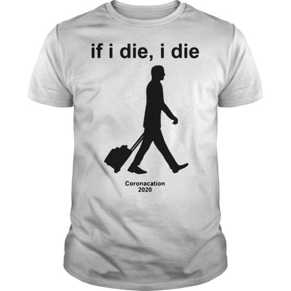 If I Die I Die Coronacation T Shirt