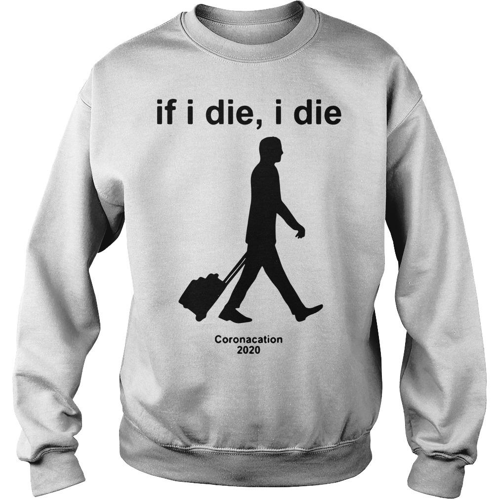 If I Die I Die Coronacation T Sweater