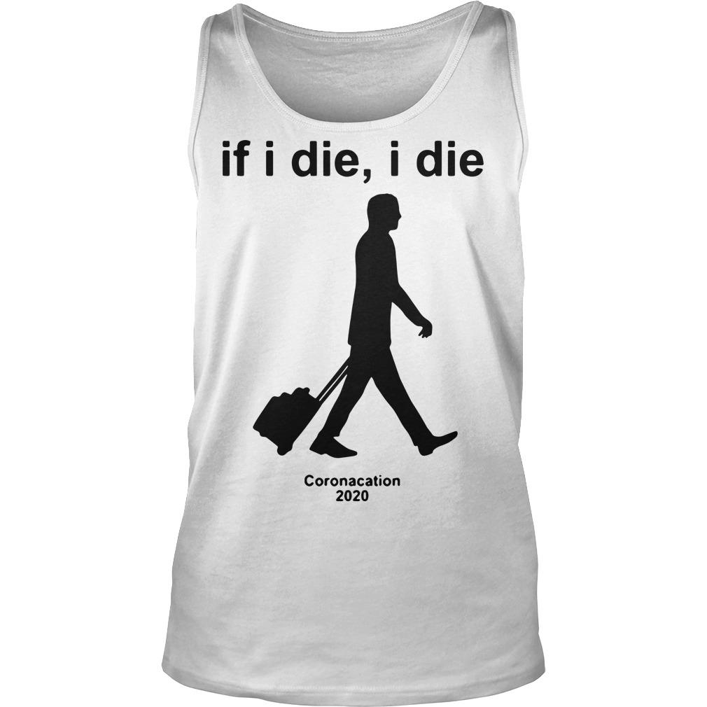 If I Die I Die Coronacation T Tank Top