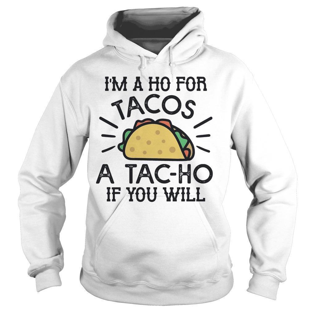 I'm A Ho For Tacos A Tac Ho If You Will Hoodie