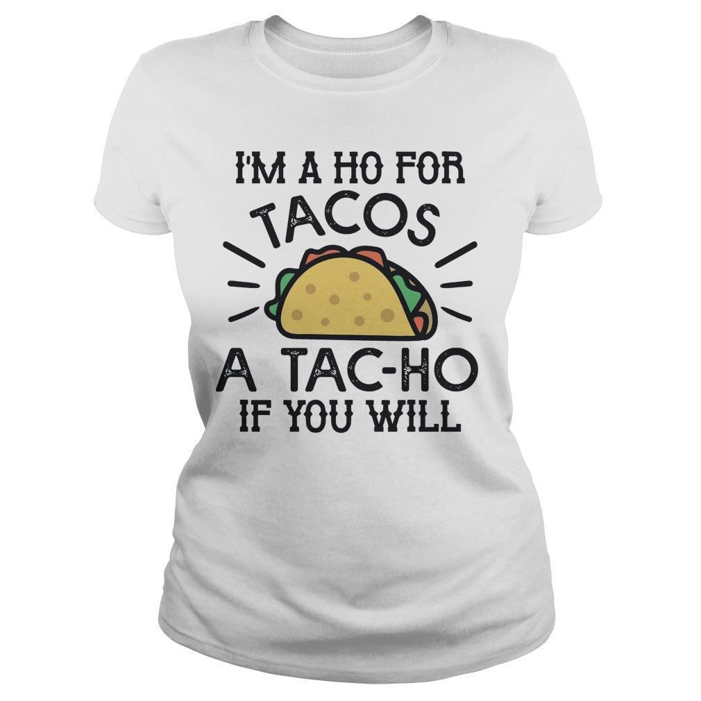 I'm A Ho For Tacos A Tac Ho If You Will Longsleeve