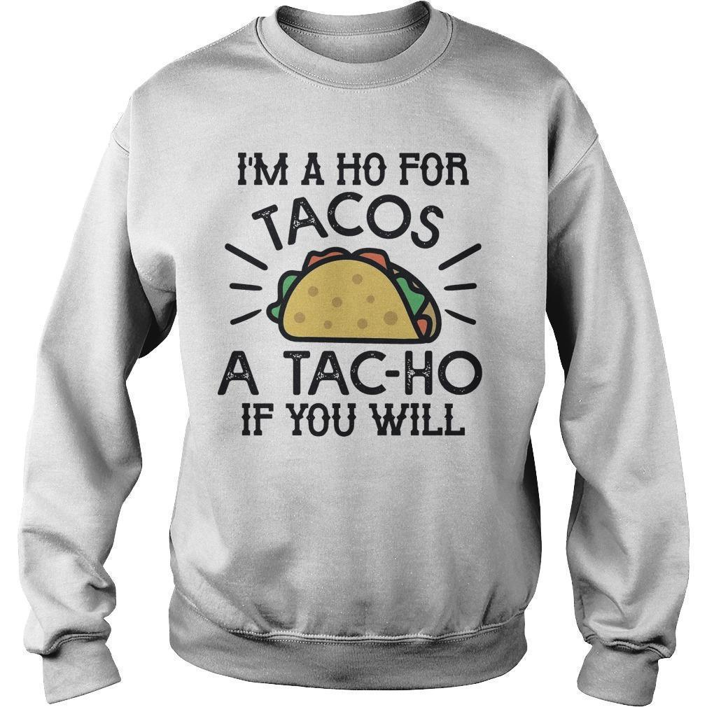 I'm A Ho For Tacos A Tac Ho If You Will Sweater