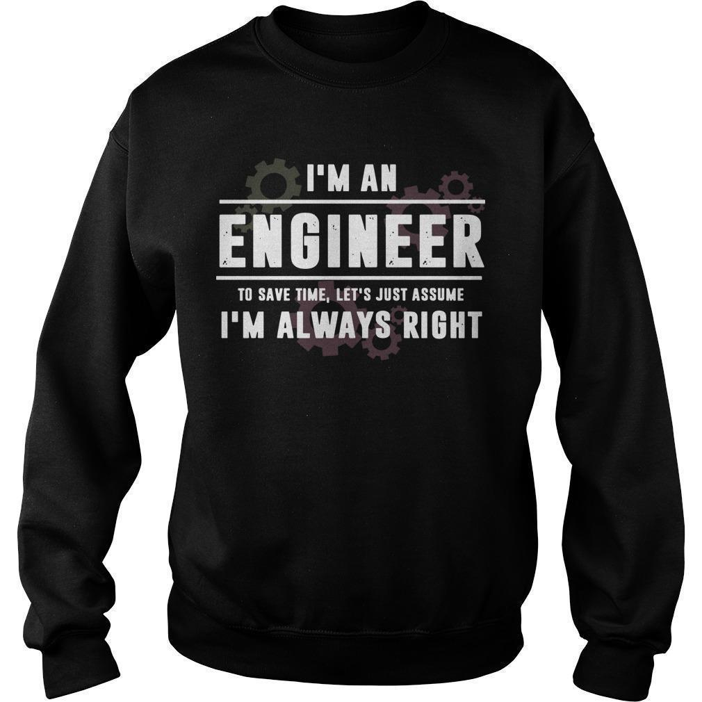 I'm An Engineer To Save Time Let's Just Assume I'm Always Right Sweater