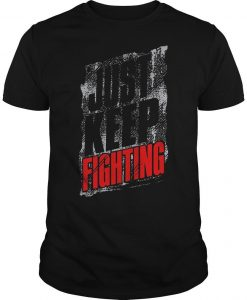 Just Keep Fighting Shirt