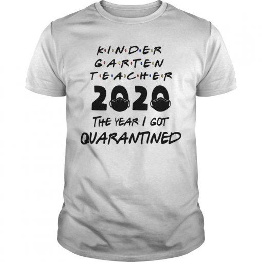 Kindergarten Teacher 2020 The Year I Got Quarantined Shirt