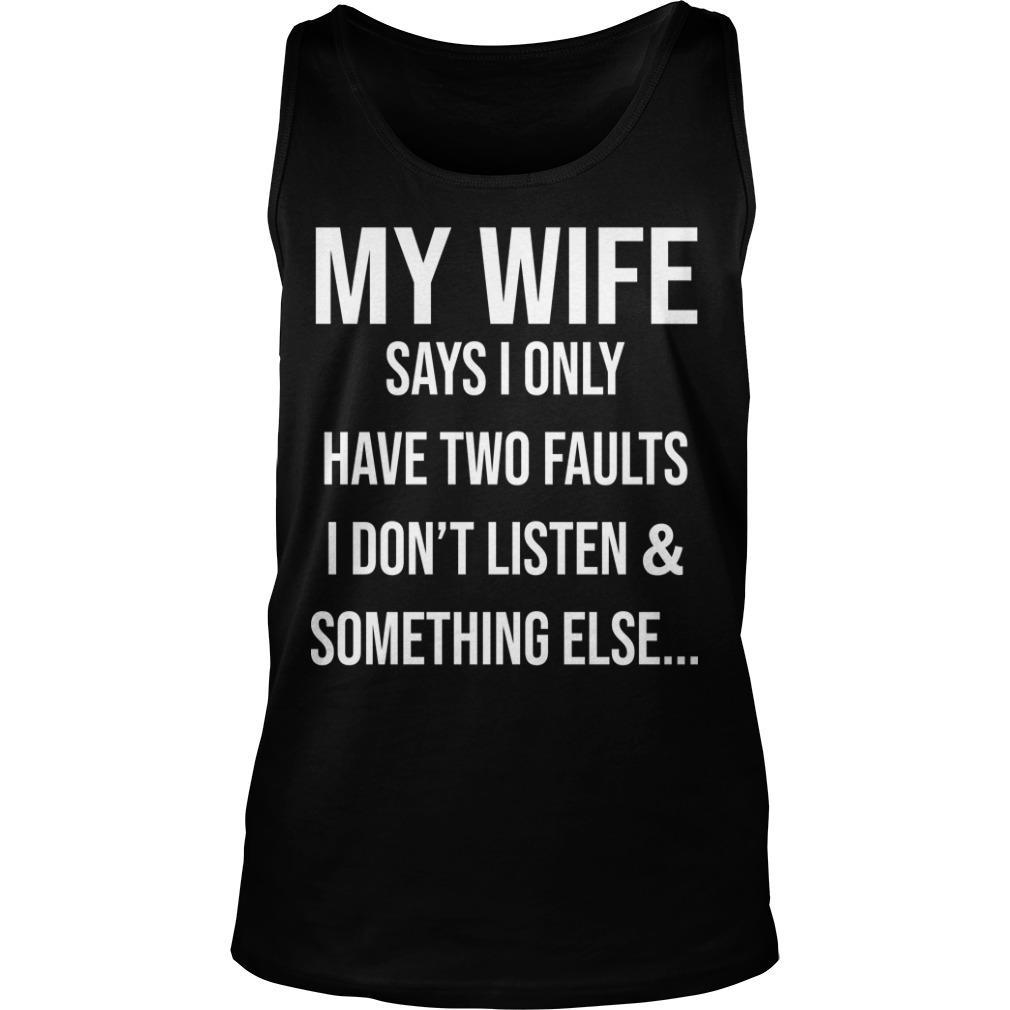 Krazy Tees My Wife Says I Only Have Two Faults I Don't Listen And Something Else Tank Top