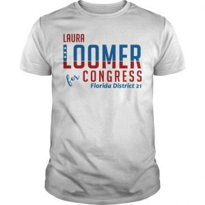 Laura Loomer For Congress Florida District 21 Shirt
