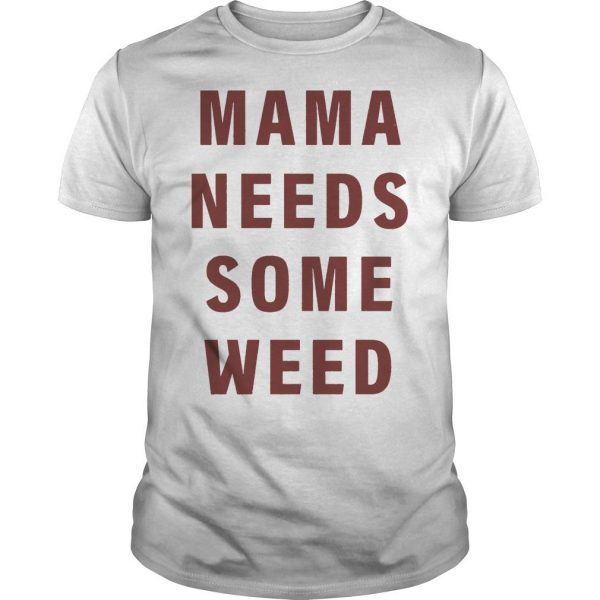 Mama Needs Some Weed Shirt