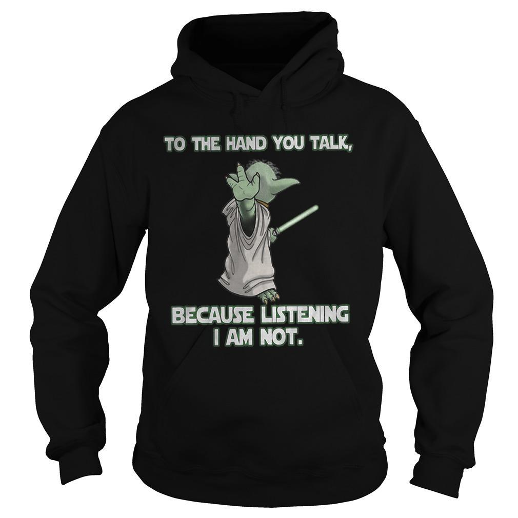 Master Yoda To The Hand You Talk Because Listening I Am Not Hoodie