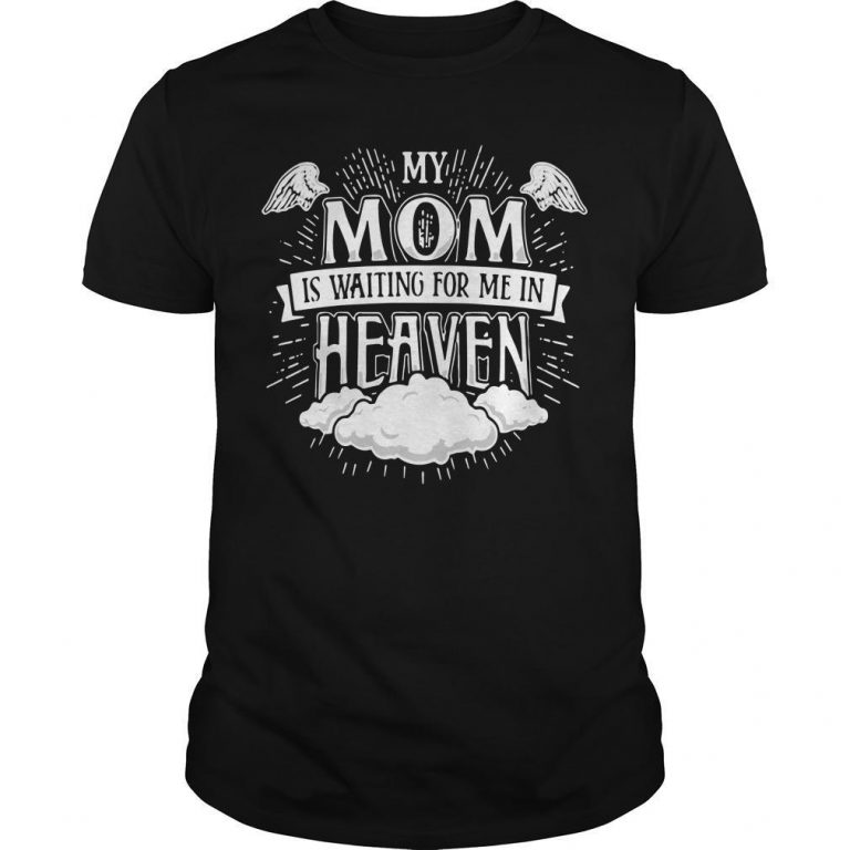 My Mom Is Waiting For Me In Heaven Shirt