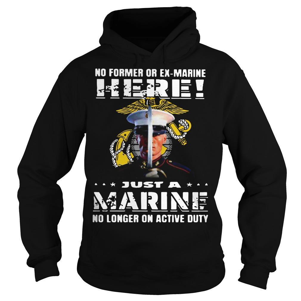 No Former Or Ex Marine Here Just A Marine No Longer On Active Duty Hoodie
