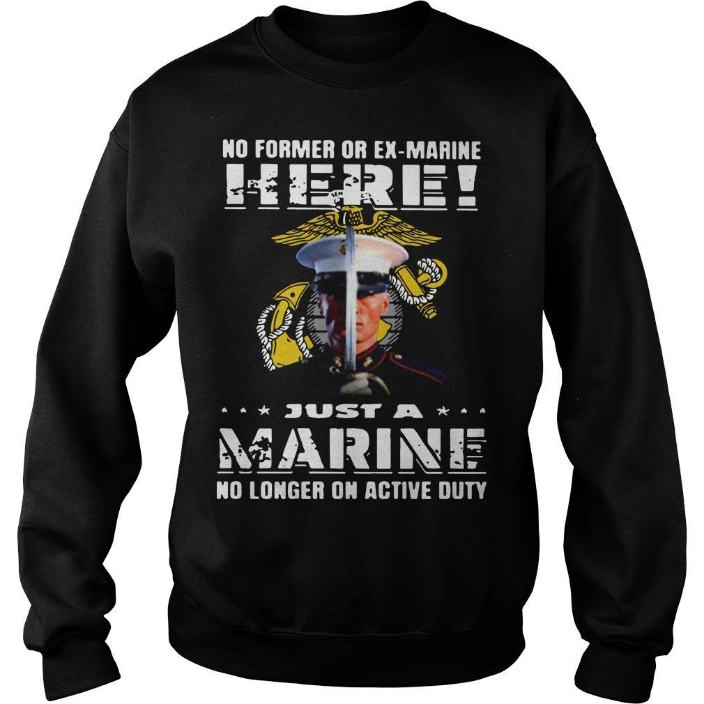 No Former Or Ex Marine Here Just A Marine No Longer On Active Duty Sweater