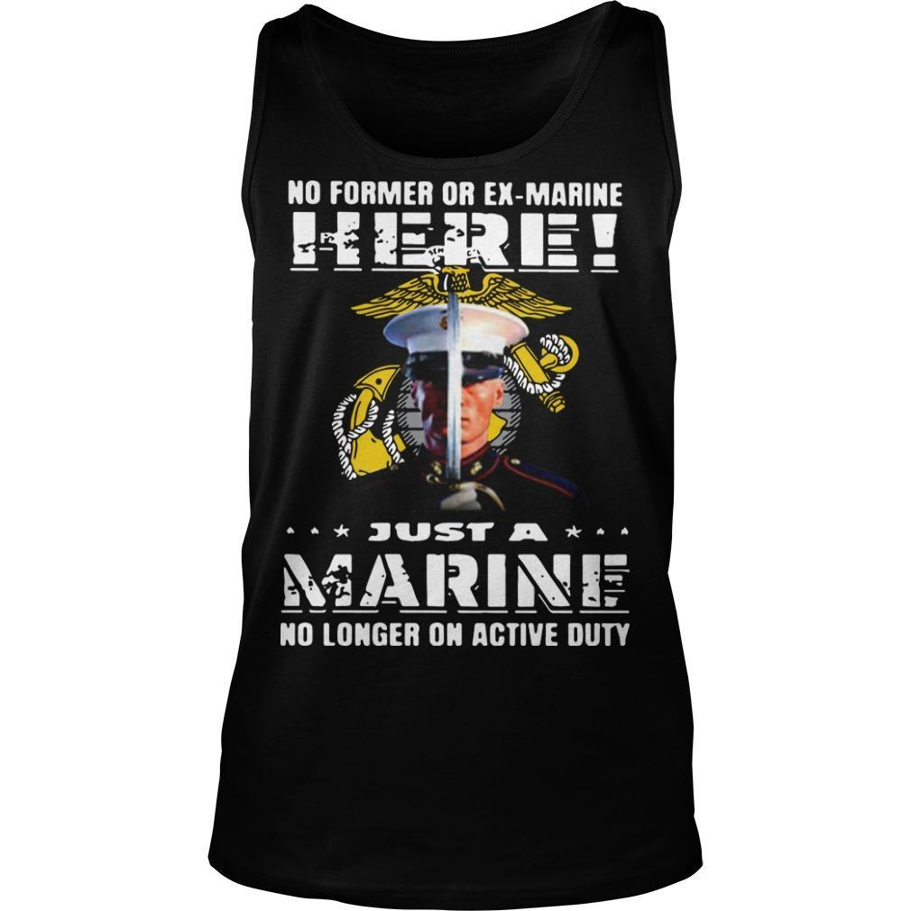 No Former Or Ex Marine Here Just A Marine No Longer On Active Duty Tank Top