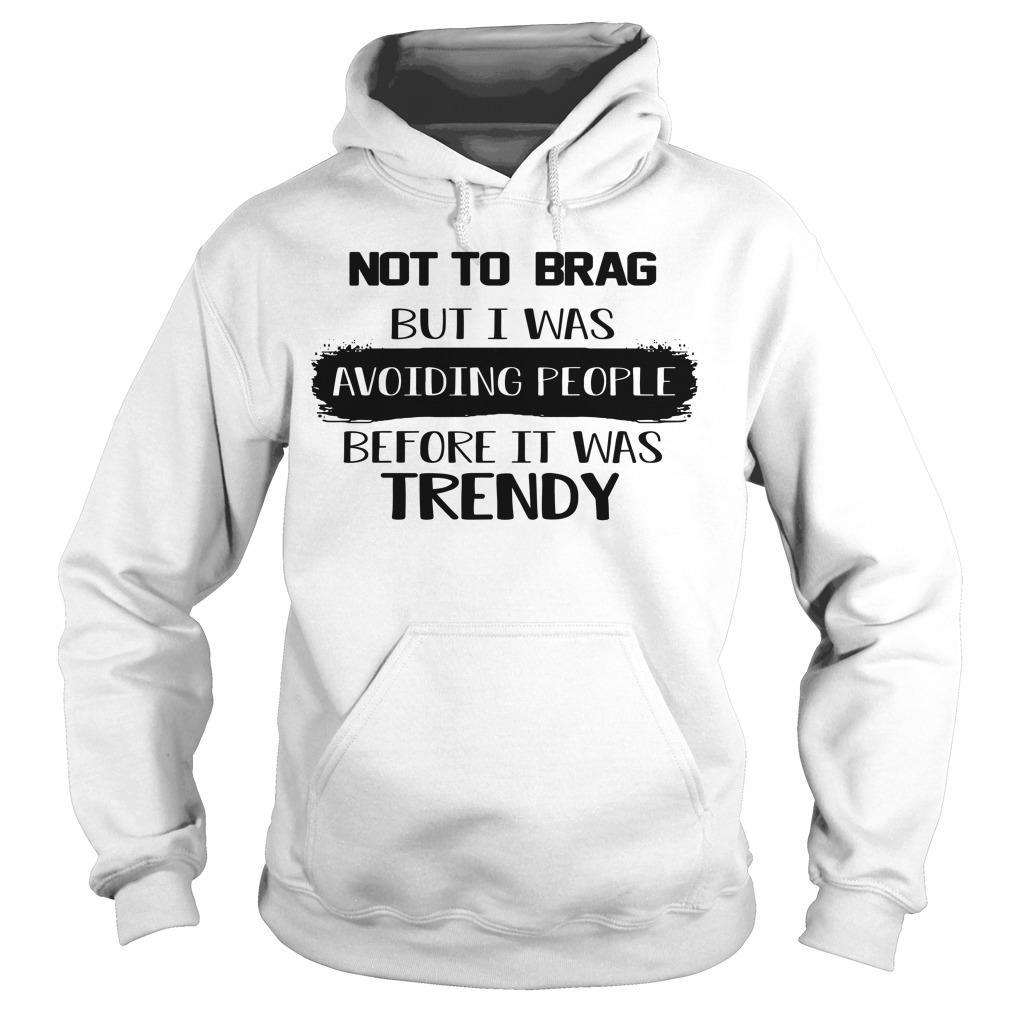 Not To Brag But I Was Avoiding People Before It Was Trendy Hoodie