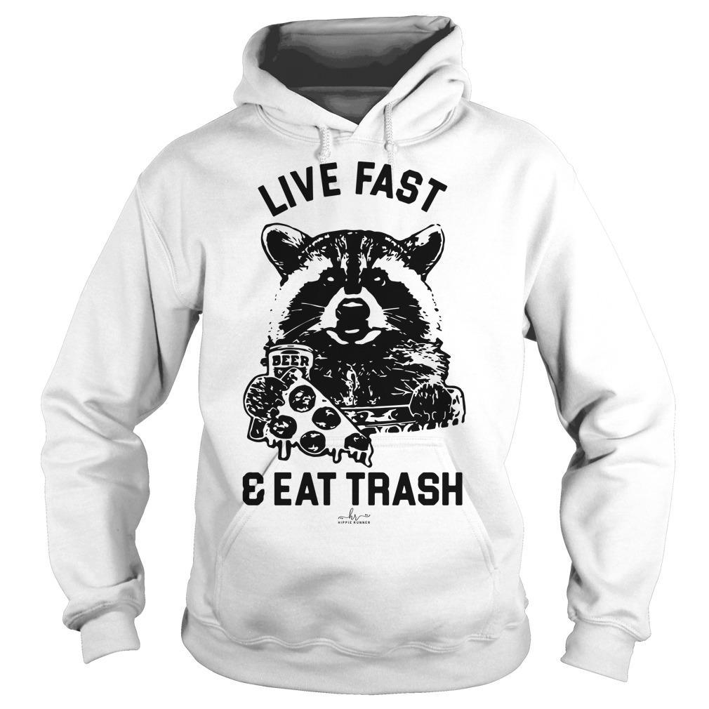 Raccoon Live Fast And Eat Trash Hoodie