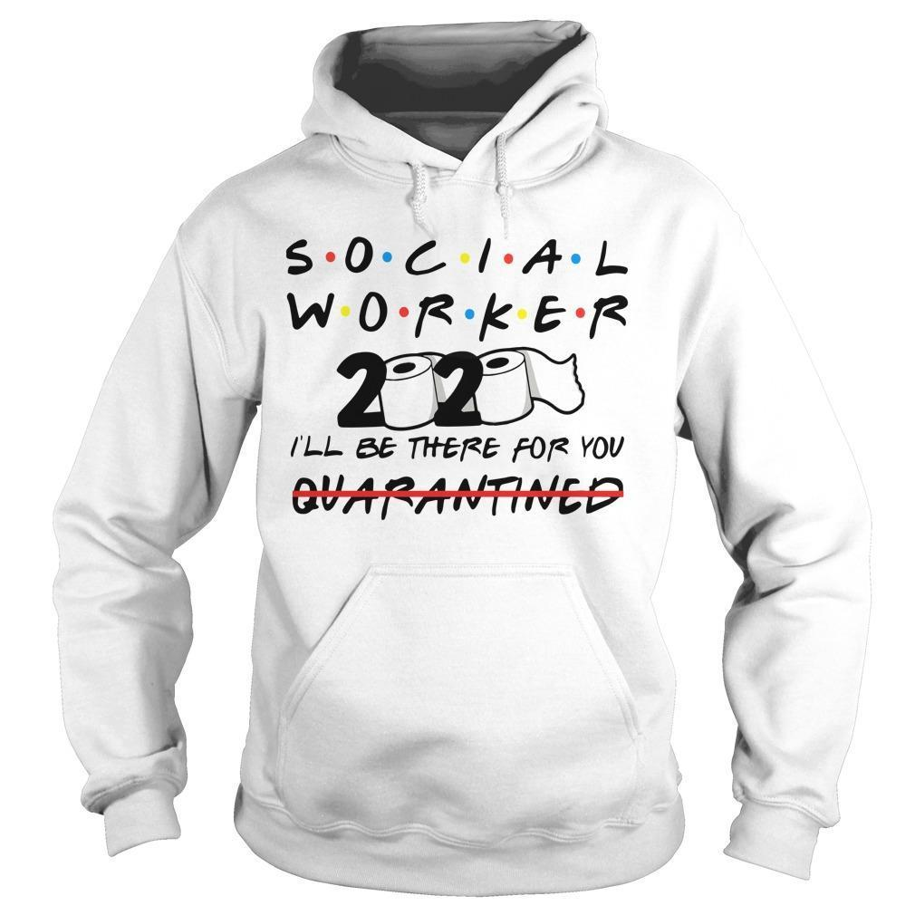 Social Worker 2020 I'll Be There For You Quarantined Hoodie