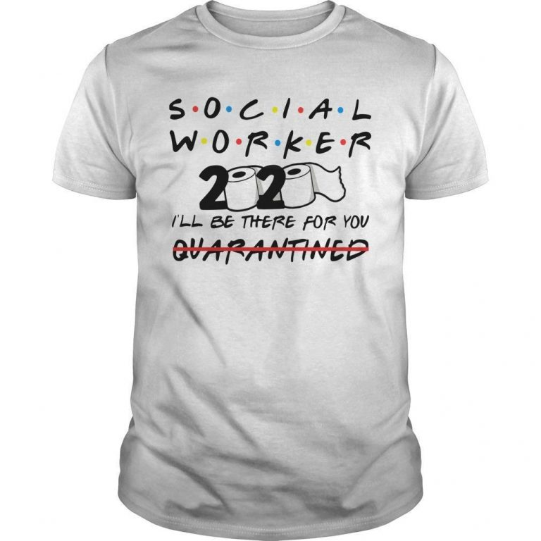 Social Worker 2020 I'll Be There For You Quarantined Shirt