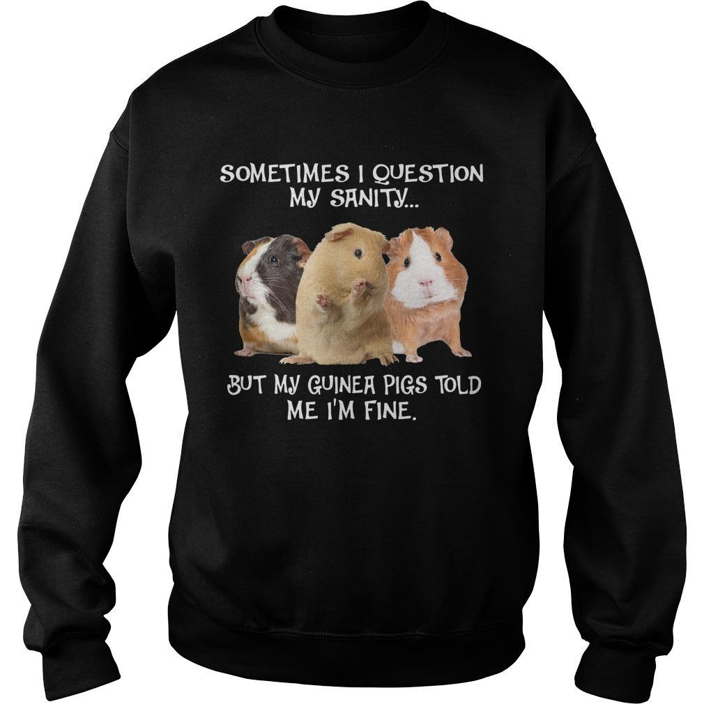 Sometimes I Question My Sanity But My Guinea Pigs Told Me I'm Fine Sweater