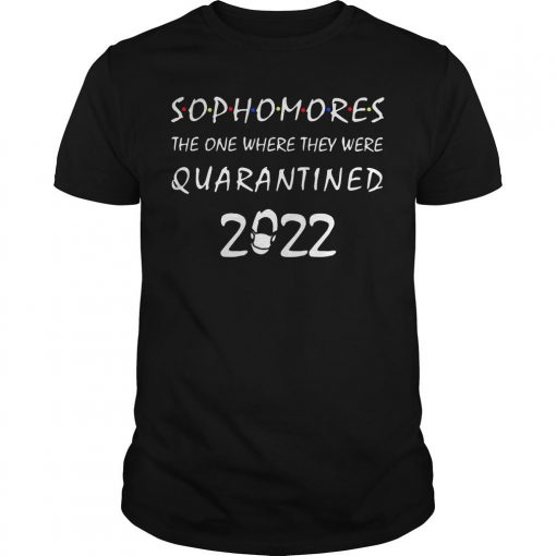 Sophomores The One Where They Were Quarantined 2022 Shirt