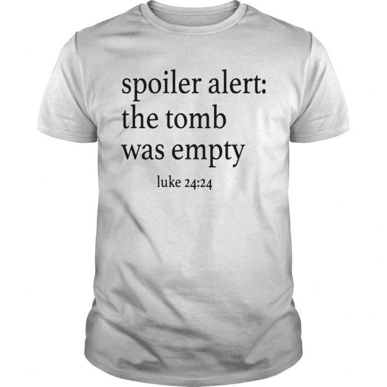 Spoiler Alert The Tomp Was Emptu Luke 24 24 Shirt