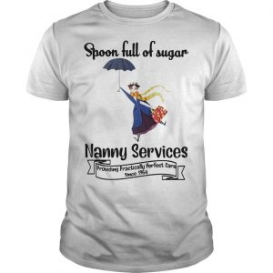 Spoon Full Of Sugar Nanny Services Providing Practically Perfect Care Since 1964 Shirt
