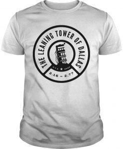 The Leaning Tower Of Dallas Remember The Tower Shirt