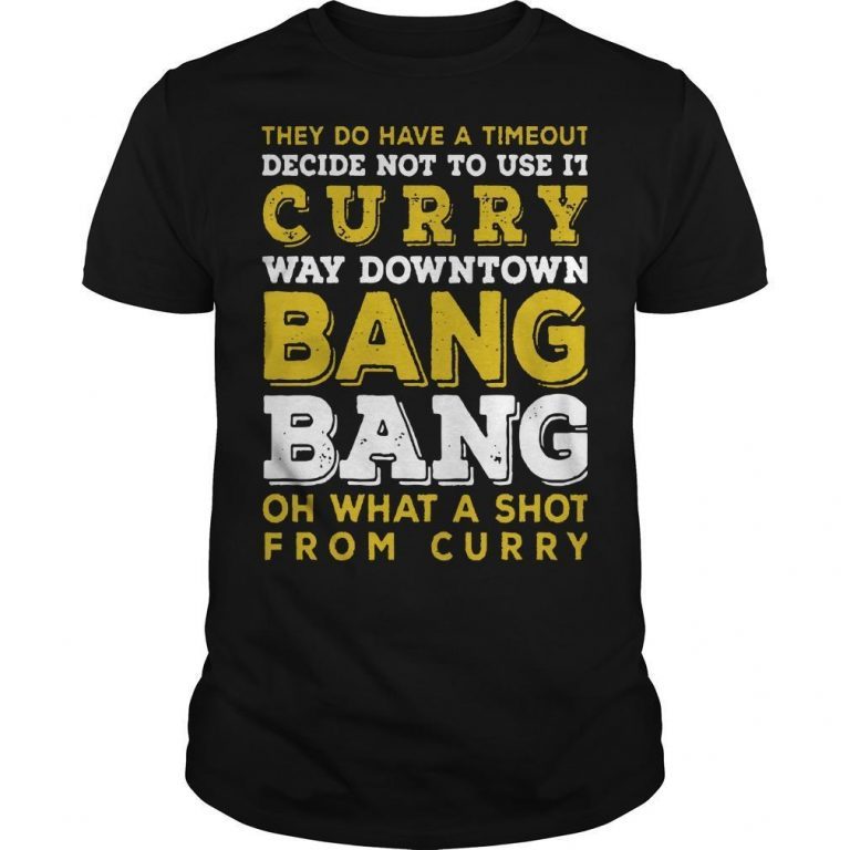 They Do Have A Timeout Way Down Town Bang Bang Stephen Curry T Shirt