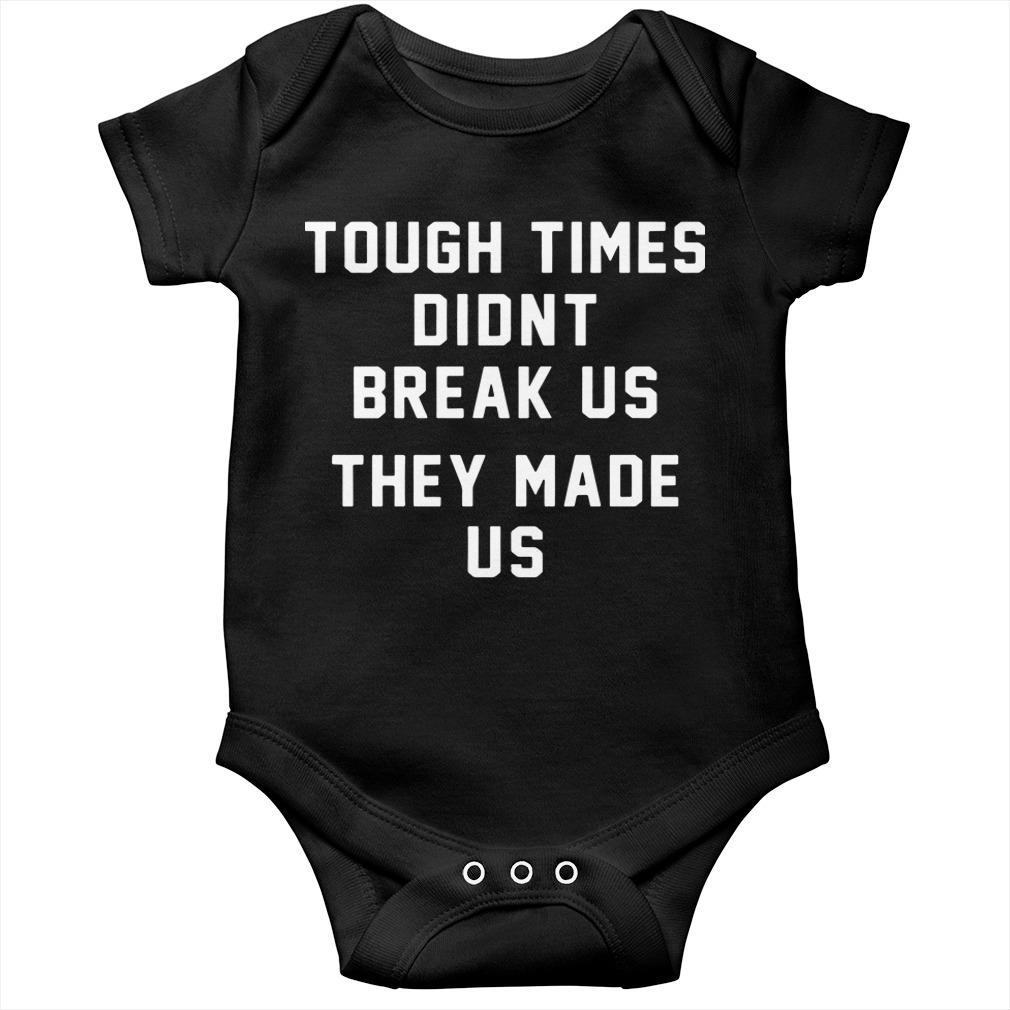 Tough Times Didnt Break Us They Made Us Longsleeve